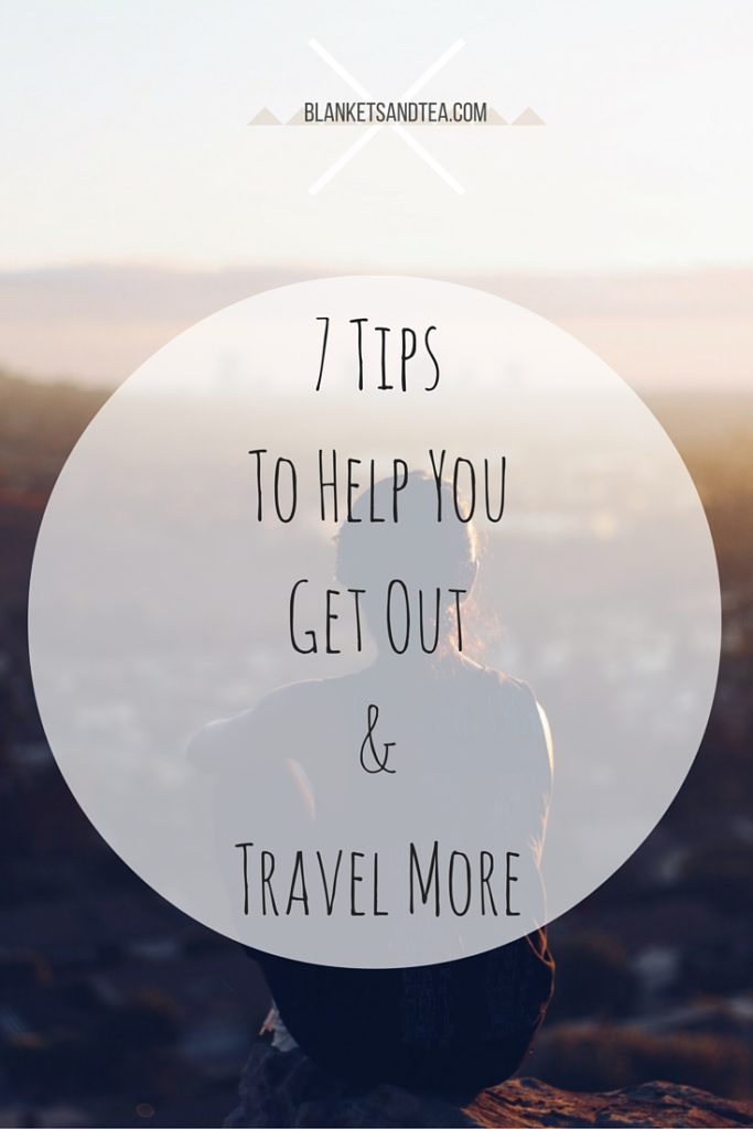 7 Tips to help you get out and travel more-2