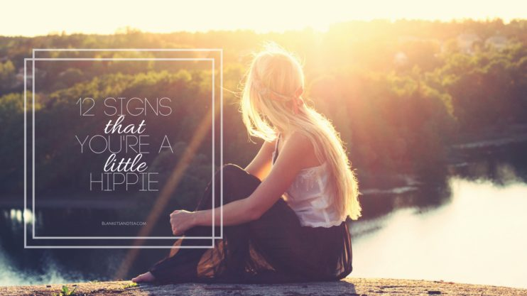 10 Signs You're A Little Hippie