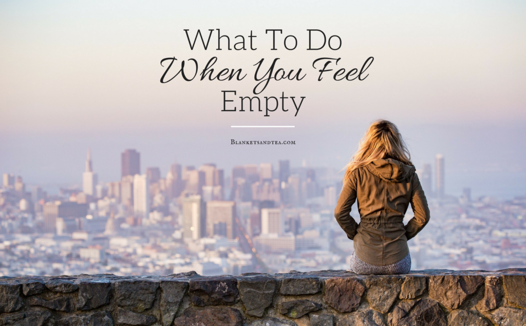 What To Do When You Feel Empty